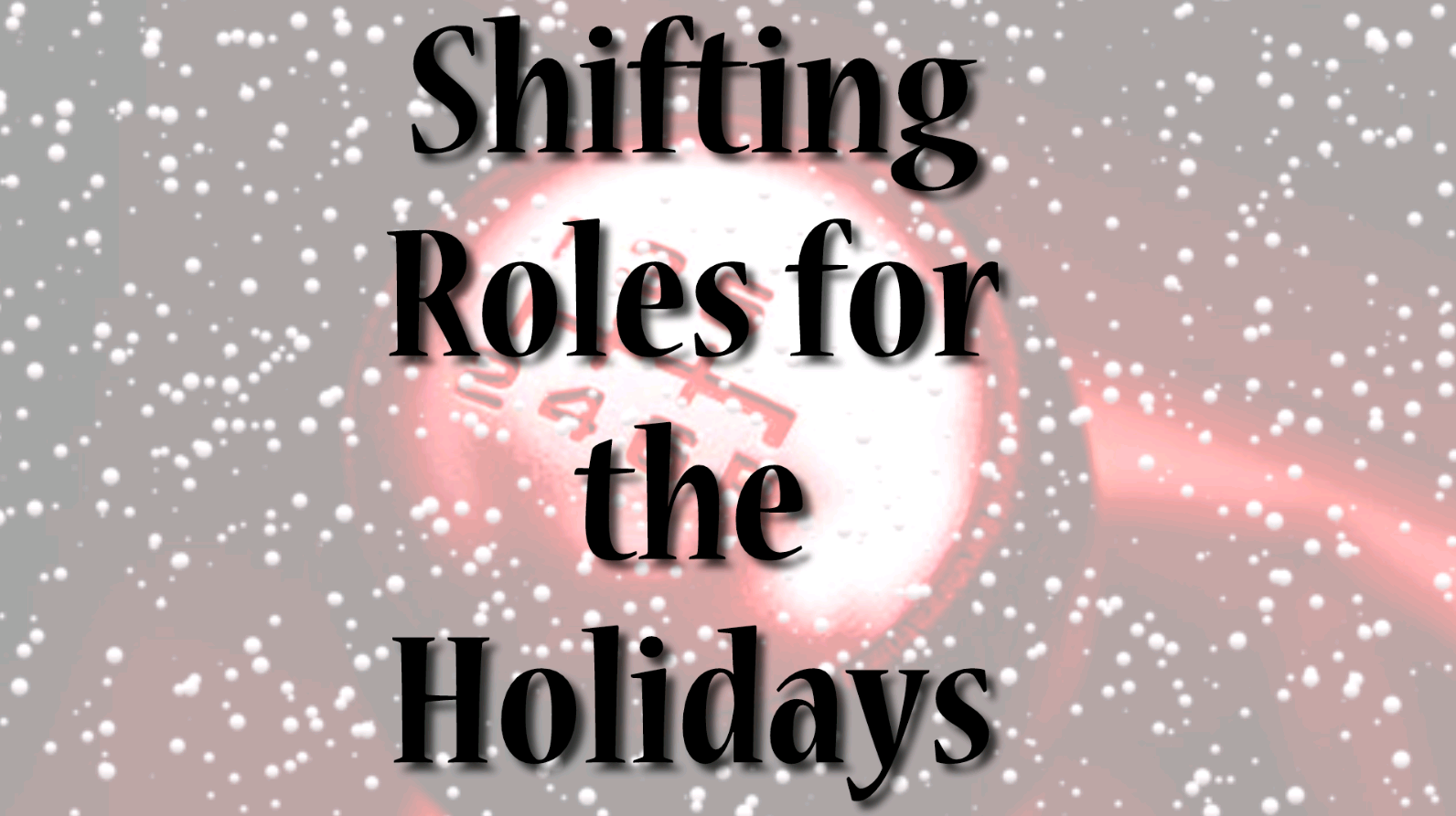 Shifting Roles For The Holidays